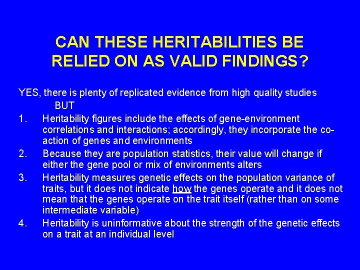 CAN THESE HERITABILITIES BE RELIED ON AS VALID FINDINGS? YES, there is plenty of