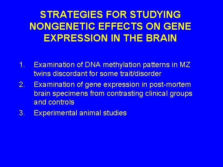 STRATEGIES FOR STUDYING NONGENETIC EFFECTS ON GENE EXPRESSION IN THE BRAIN 1. 2. 3.