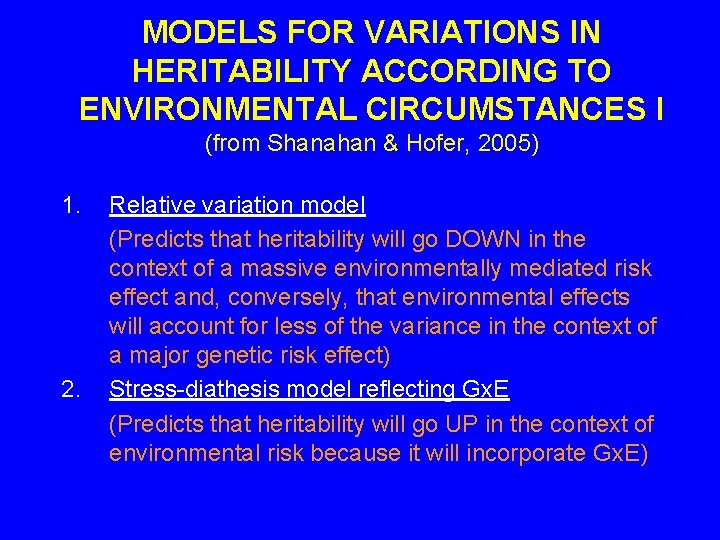 MODELS FOR VARIATIONS IN HERITABILITY ACCORDING TO ENVIRONMENTAL CIRCUMSTANCES I (from Shanahan & Hofer,