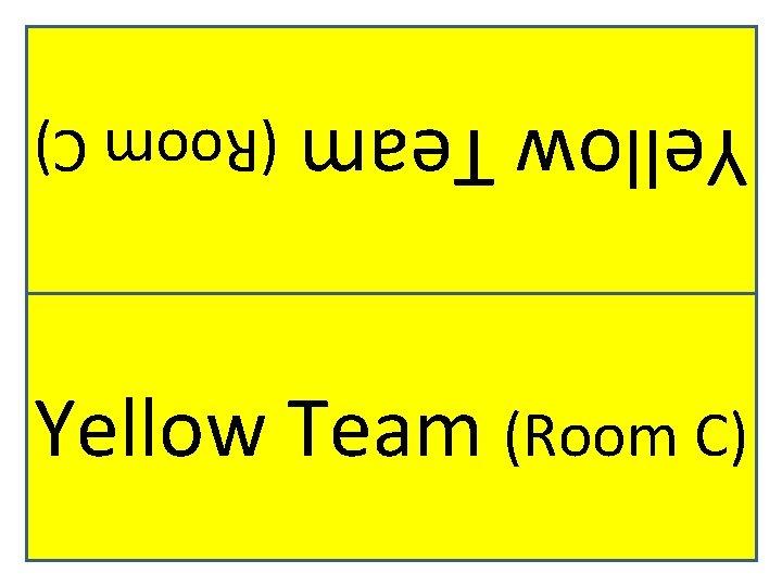 Yellow Team (Room C)