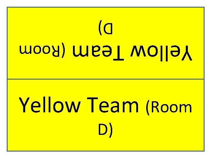 D) Yellow Team (Room D)