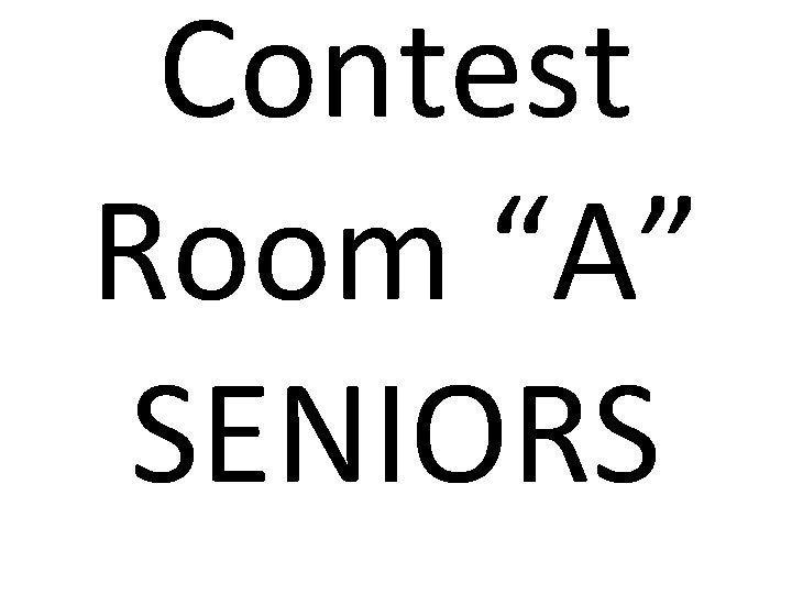 """Contest Room """"A"""" SENIORS"""