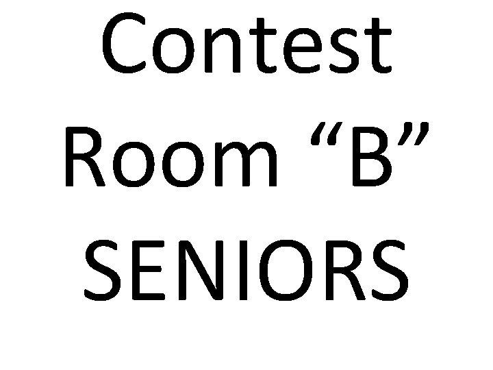 """Contest Room """"B"""" SENIORS"""
