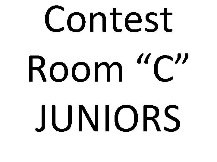 """Contest Room """"C"""" JUNIORS"""