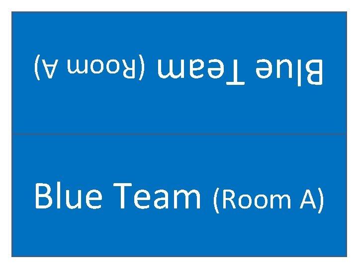 Blue Team (Room A)