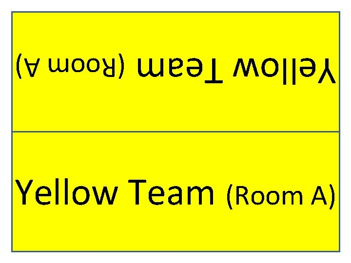 Yellow Team (Room A)