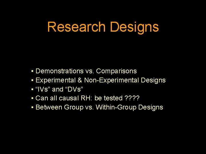 """Research Designs • Demonstrations vs. Comparisons • Experimental & Non-Experimental Designs • """"IVs"""" and"""