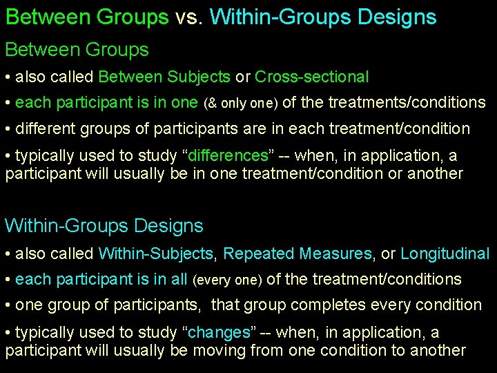 Between Groups vs. Within-Groups Designs Between Groups • also called Between Subjects or Cross-sectional