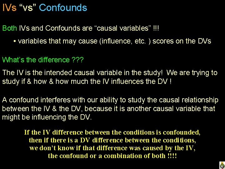 """IVs """"vs"""" Confounds Both IVs and Confounds are """"causal variables"""" !!! • variables that"""