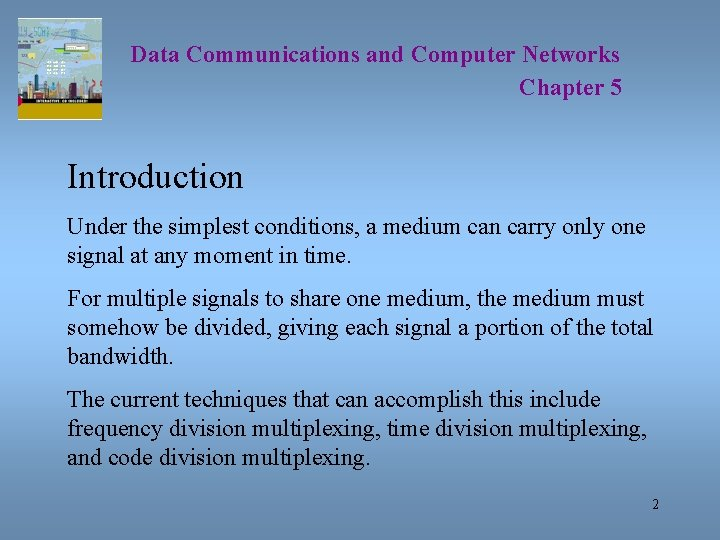 Data Communications and Computer Networks Chapter 5 Introduction Under the simplest conditions, a medium