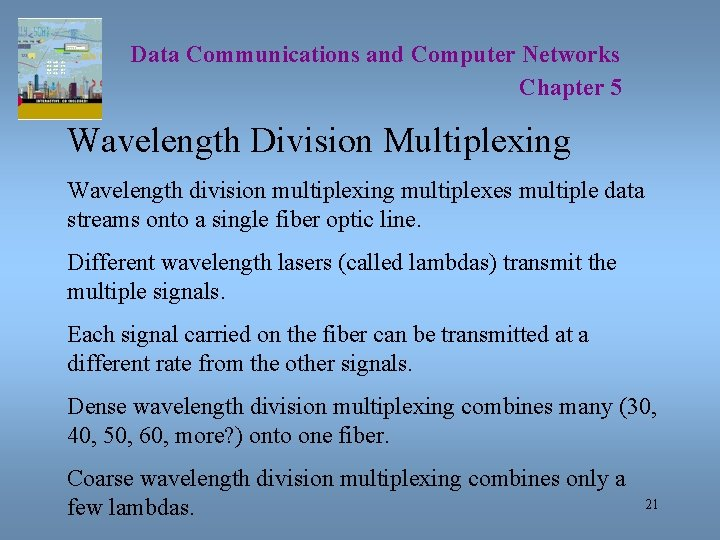 Data Communications and Computer Networks Chapter 5 Wavelength Division Multiplexing Wavelength division multiplexing multiplexes