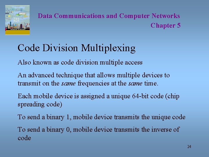 Data Communications and Computer Networks Chapter 5 Code Division Multiplexing Also known as code