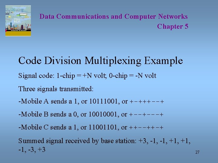 Data Communications and Computer Networks Chapter 5 Code Division Multiplexing Example Signal code: 1