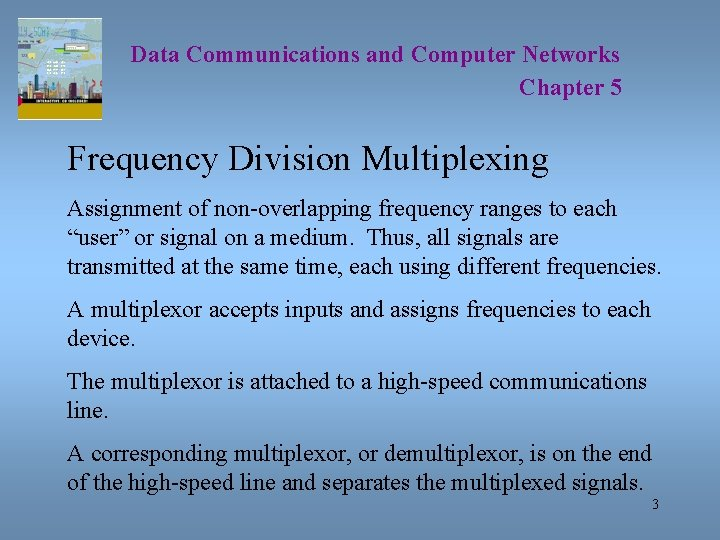 Data Communications and Computer Networks Chapter 5 Frequency Division Multiplexing Assignment of non-overlapping frequency