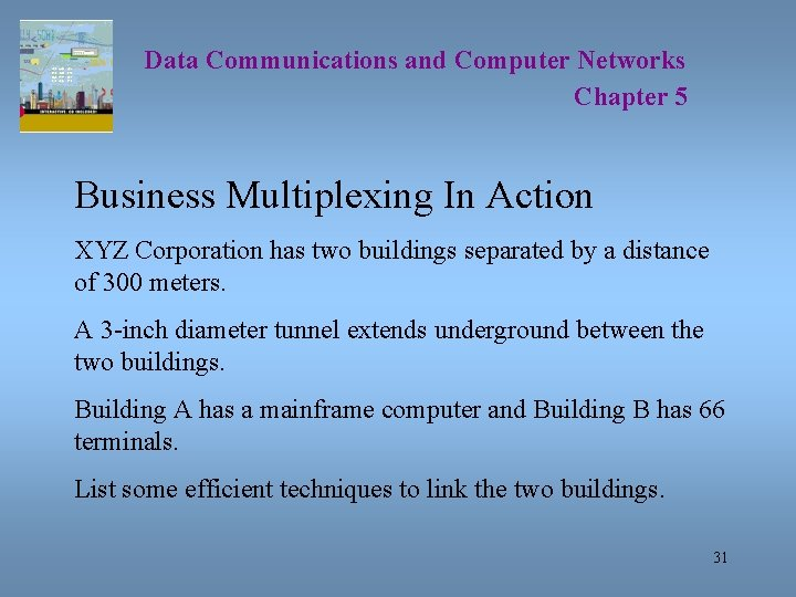 Data Communications and Computer Networks Chapter 5 Business Multiplexing In Action XYZ Corporation has