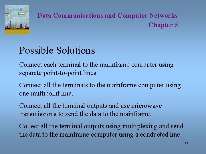 Data Communications and Computer Networks Chapter 5 Possible Solutions Connect each terminal to the