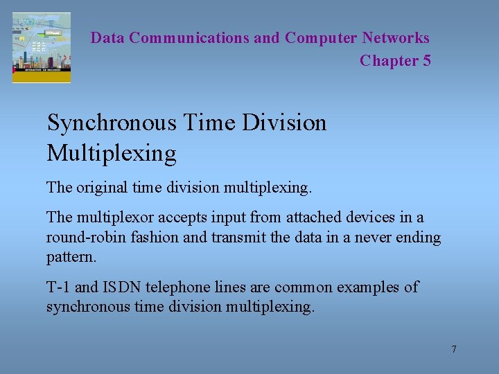 Data Communications and Computer Networks Chapter 5 Synchronous Time Division Multiplexing The original time
