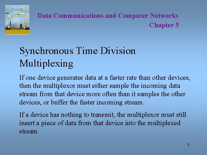 Data Communications and Computer Networks Chapter 5 Synchronous Time Division Multiplexing If one device