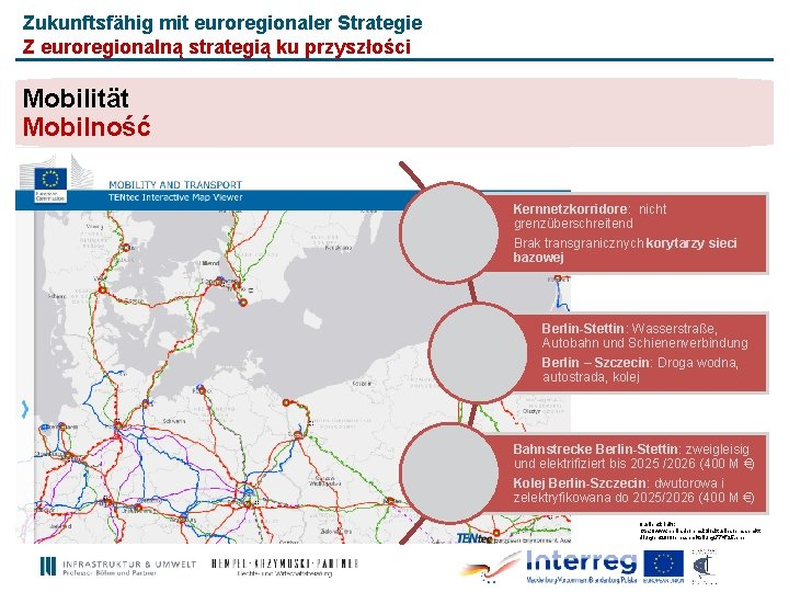 Zukunftsfähig mit euroregionaler Strategie Z euroregionalną strategią ku przyszłości Mobilität Mobilność Kernnetzkorridore: nicht grenzüberschreitend