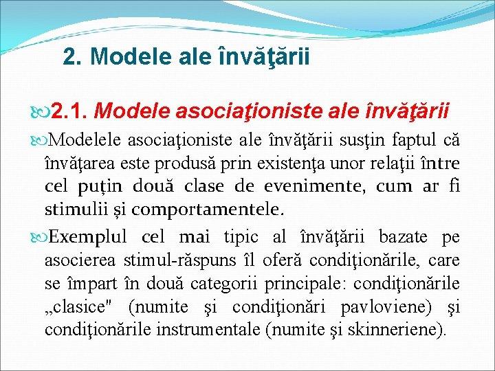 2. Modele ale învăţării 2. 1. Modele asociaţioniste ale învăţării Modelele asociaţioniste ale învăţării