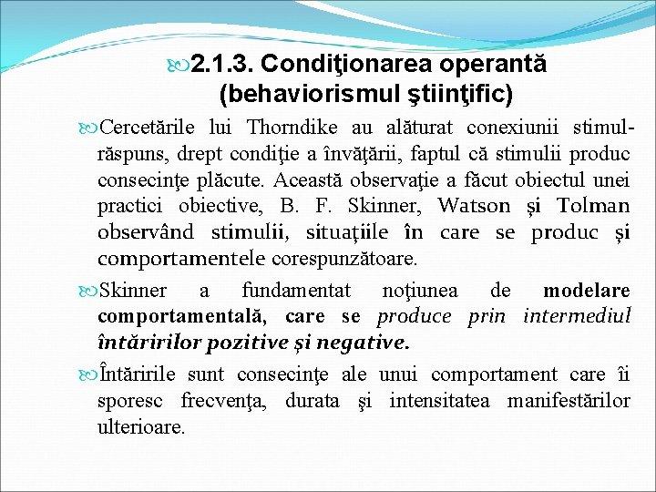 2. 1. 3. Condiţionarea operantă (behaviorismul ştiinţific) Cercetările lui Thorndike au alăturat conexiunii