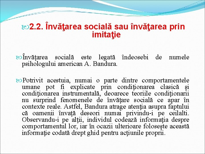 2. 2. Învăţarea socială sau învăţarea prin imitaţie Învăţarea socială este legată îndeosebi