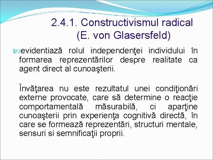 2. 4. 1. Constructivismul radical (E. von Glasersfeld) evidentiază rolul independenţei individului în formarea
