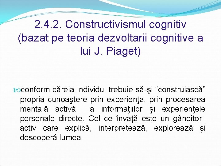 2. 4. 2. Constructivismul cognitiv (bazat pe teoria dezvoltarii cognitive a lui J. Piaget)