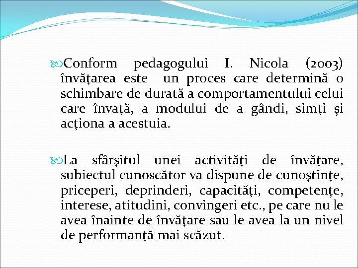 Conform pedagogului I. Nicola (2003) învăţarea este un proces care determină o schimbare