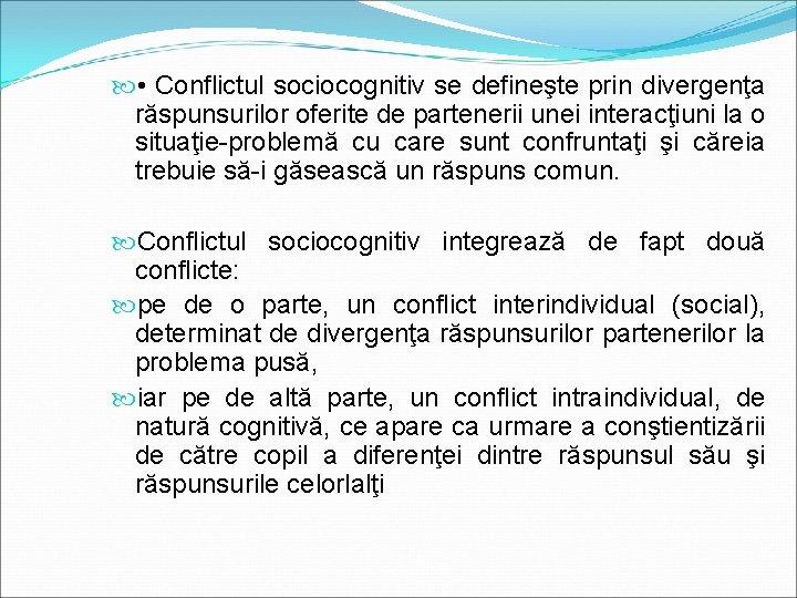 • Conflictul sociocognitiv se defineşte prin divergenţa răspunsurilor oferite de partenerii unei interacţiuni