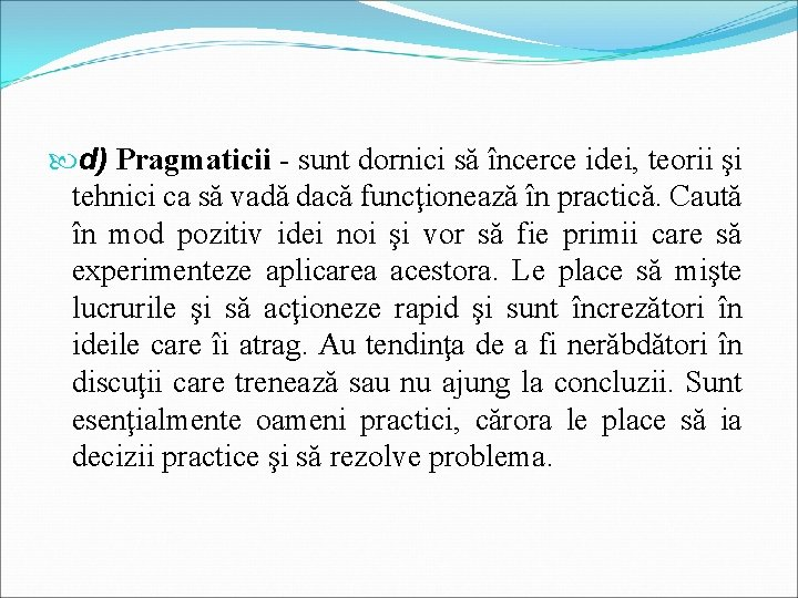 d) Pragmaticii - sunt dornici să încerce idei, teorii şi tehnici ca să