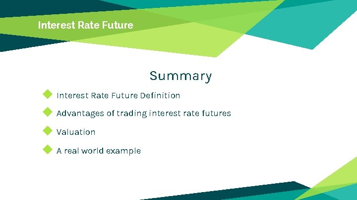 Interest Rate Future Summary ◆ Interest Rate Future Definition ◆ Advantages of trading interest
