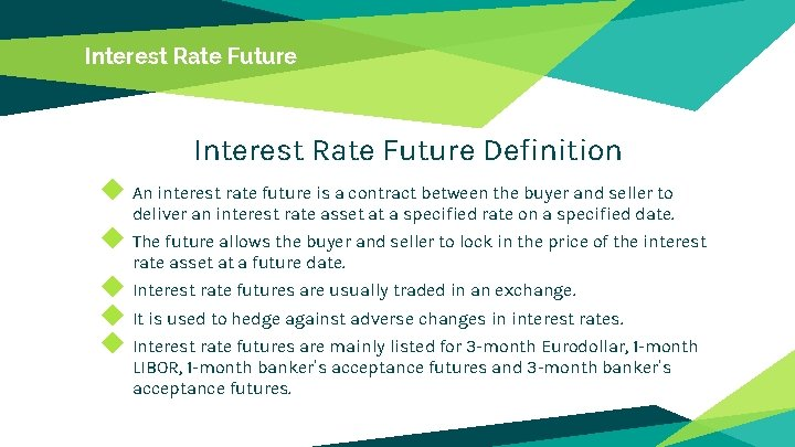 Interest Rate Future Definition ◆ An interest rate future is a contract between the