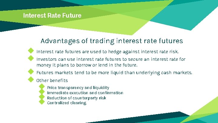Interest Rate Future Advantages of trading interest rate futures ◆ Interest rate futures are