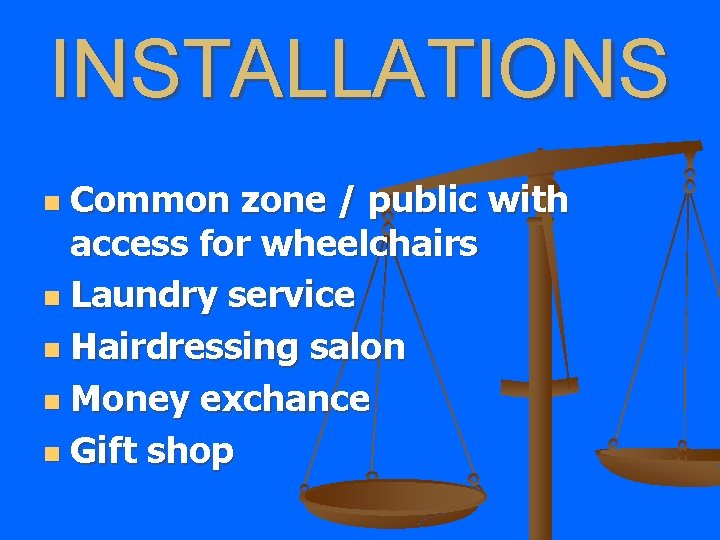 INSTALLATIONS Common zone / public with access for wheelchairs n Laundry service n Hairdressing