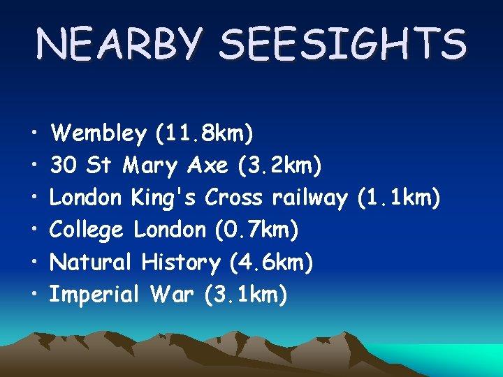 NEARBY SEESIGHTS • • • Wembley (11. 8 km) 30 St Mary Axe (3.