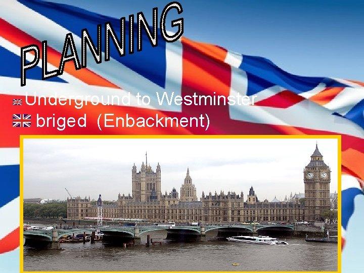 Underground to Westminster briged (Enbackment)
