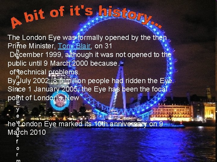 The London Eye was formally opened by then T Prime Minister, Tony Blair, on