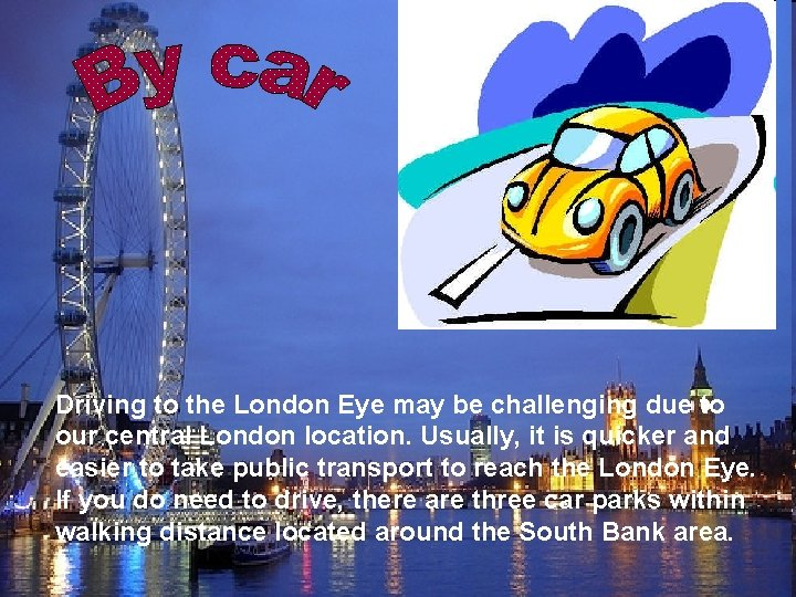 Driving to the London Eye may be challenging due to our central London location.
