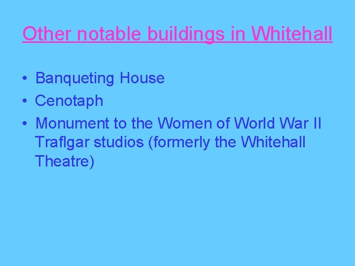 Other notable buildings in Whitehall • Banqueting House • Cenotaph • Monument to the