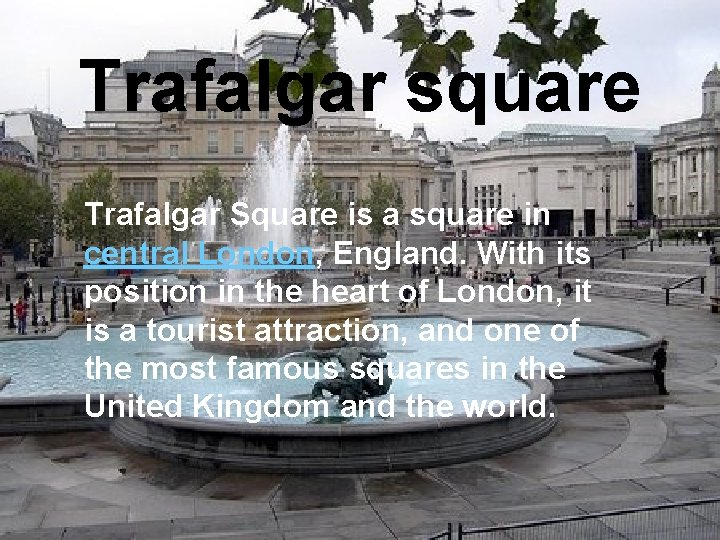 Trafalgar square Trafalgar Square is a square in central London, England. With its position