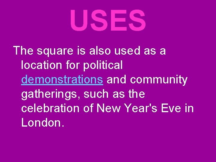 USES The square is also used as a location for political demonstrations and community
