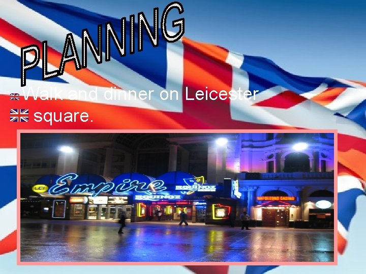 Walk and dinner on Leicester square.