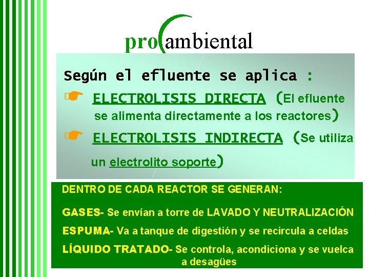 pro ambiental Según el efluente se aplica : ☛ ELECTROLISIS DIRECTA (El efluente se