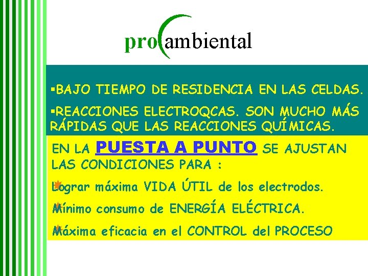 pro ambiental §BAJO TIEMPO DE RESIDENCIA EN LAS CELDAS. §REACCIONES ELECTROQCAS. SON MUCHO MÁS