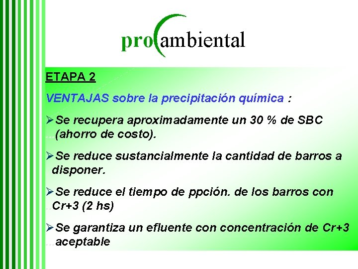 pro ambiental ETAPA 2 VENTAJAS sobre la precipitación química : ØSe recupera aproximadamente un