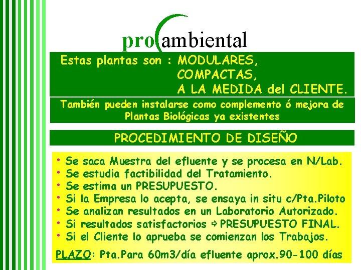 pro ambiental Estas plantas son : MODULARES, COMPACTAS, A LA MEDIDA del CLIENTE. También