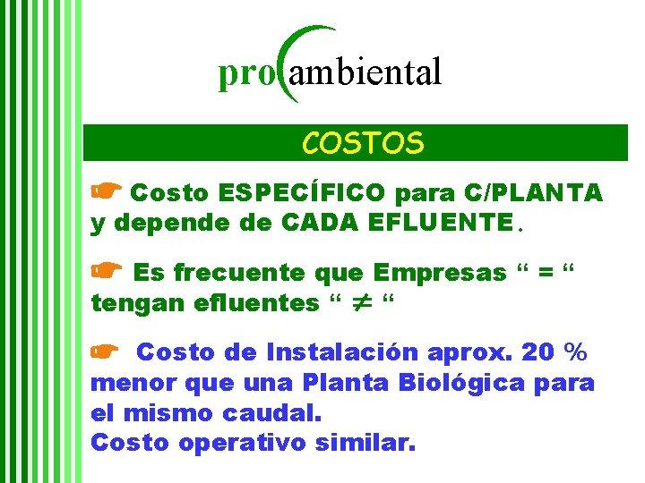 pro ambiental COSTOS ☛ Costo ESPECÍFICO para C/PLANTA y depende de CADA EFLUENTE. ☛