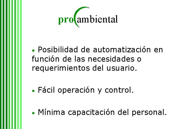 pro ambiental Posibilidad de automatización en función de las necesidades o requerimientos del usuario.