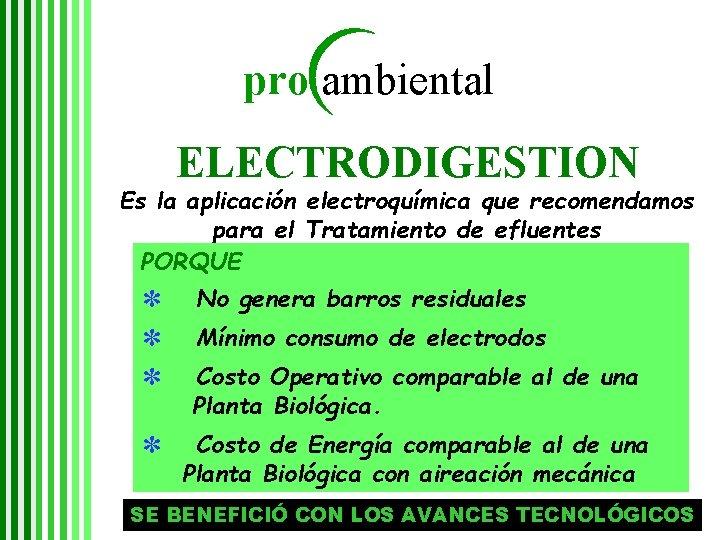 pro ambiental ELECTRODIGESTION Es la aplicación electroquímica que recomendamos para el Tratamiento de efluentes